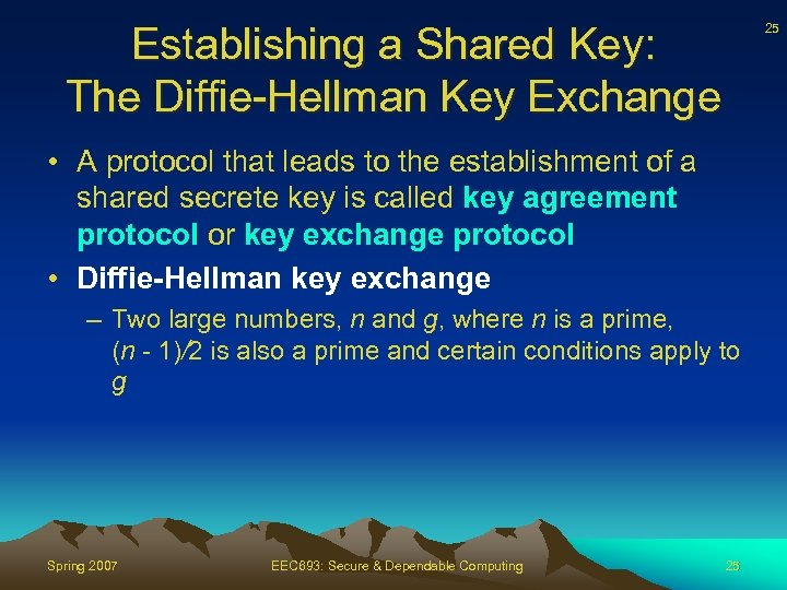 Establishing a Shared Key: The Diffie-Hellman Key Exchange 25 • A protocol that leads
