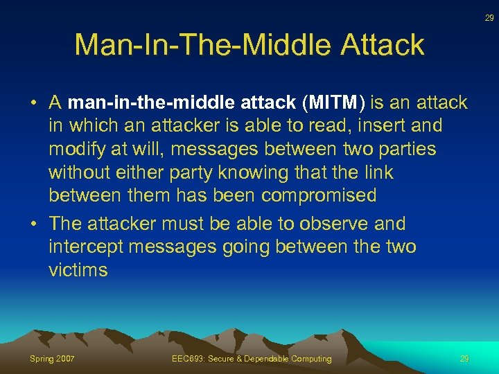 29 Man-In-The-Middle Attack • A man-in-the-middle attack (MITM) is an attack in which an