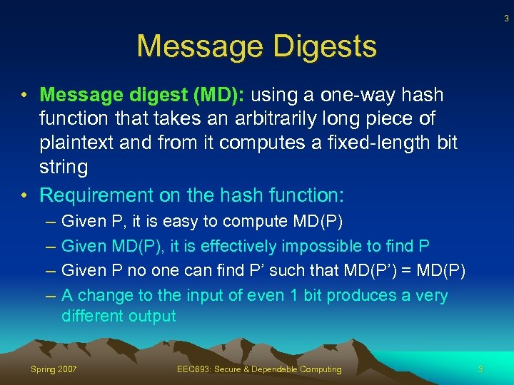 3 Message Digests • Message digest (MD): using a one-way hash function that takes