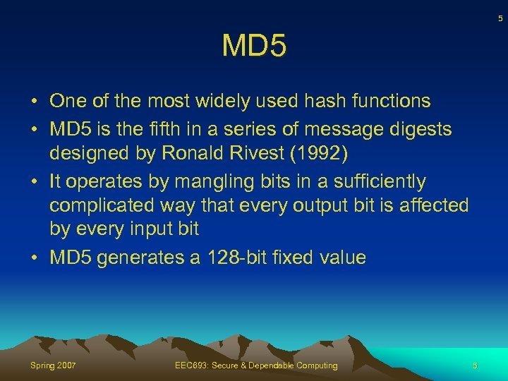 5 MD 5 • One of the most widely used hash functions • MD