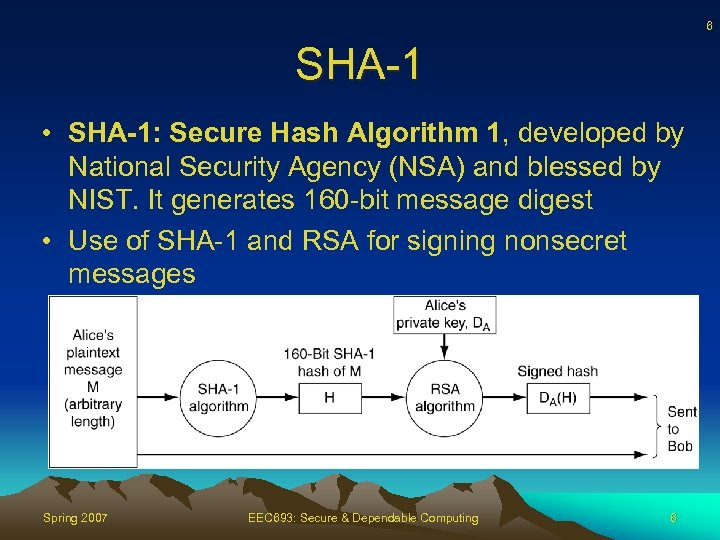 6 SHA-1 • SHA-1: Secure Hash Algorithm 1, developed by National Security Agency (NSA)