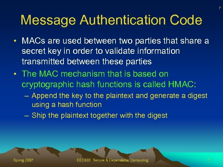 7 Message Authentication Code • MACs are used between two parties that share a
