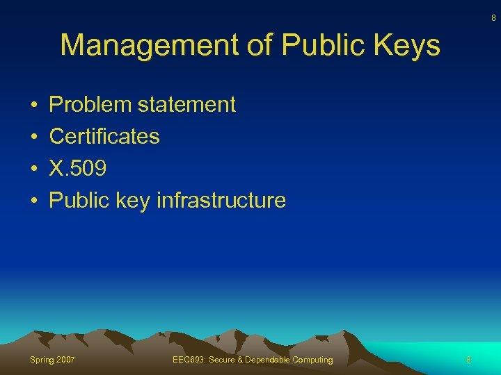8 Management of Public Keys • • Problem statement Certificates X. 509 Public key