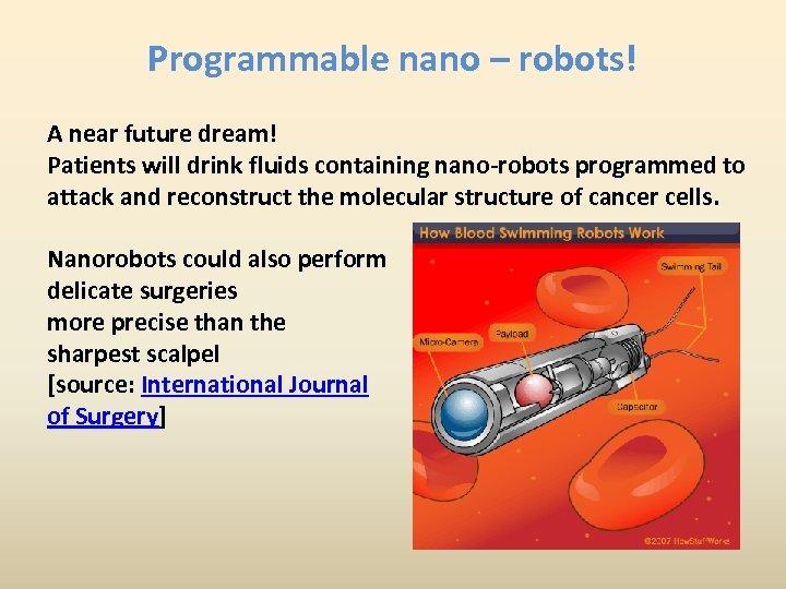 Programmable nano – robots! A near future dream! Patients will drink fluids containing nano-robots