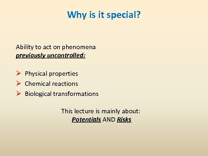 Why is it special? Ability to act on phenomena previously uncontrolled: Ø Physical properties