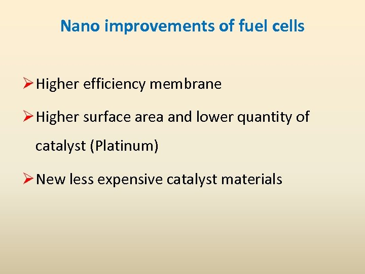 Nano improvements of fuel cells Ø Higher efficiency membrane Ø Higher surface area and