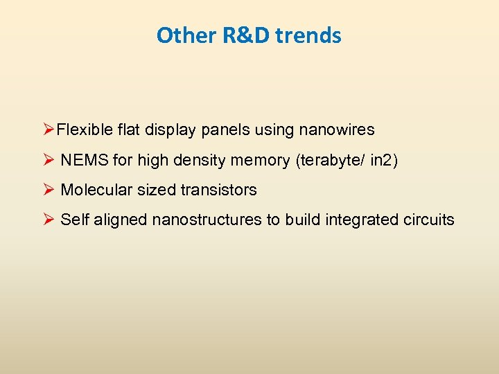 Other R&D trends ØFlexible flat display panels using nanowires Ø NEMS for high density
