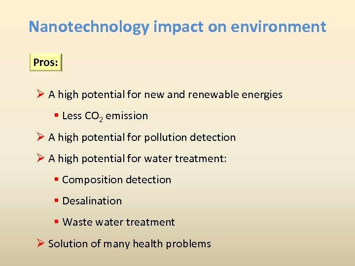 Nanotechnology impact on environment Pros: Ø A high potential for new and renewable energies