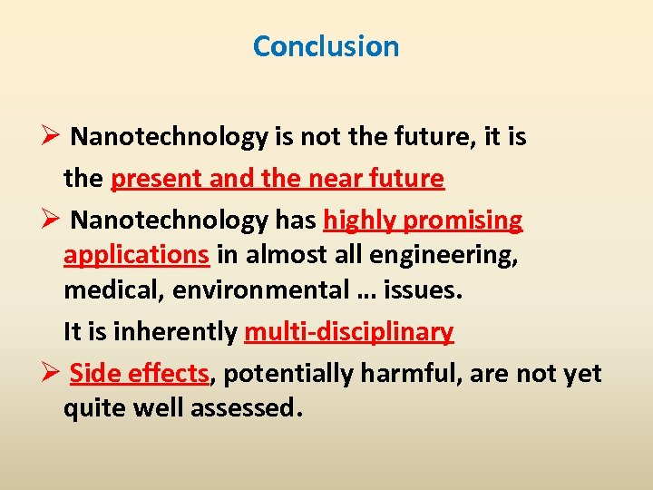 Conclusion Ø Nanotechnology is not the future, it is the present and the near