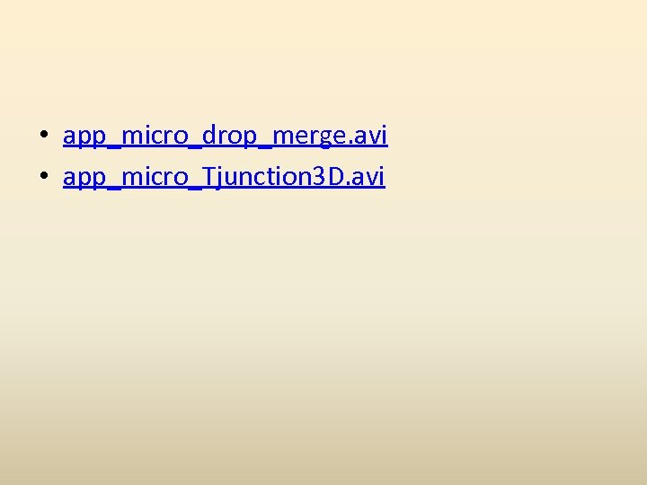 • app_micro_drop_merge. avi • app_micro_Tjunction 3 D. avi