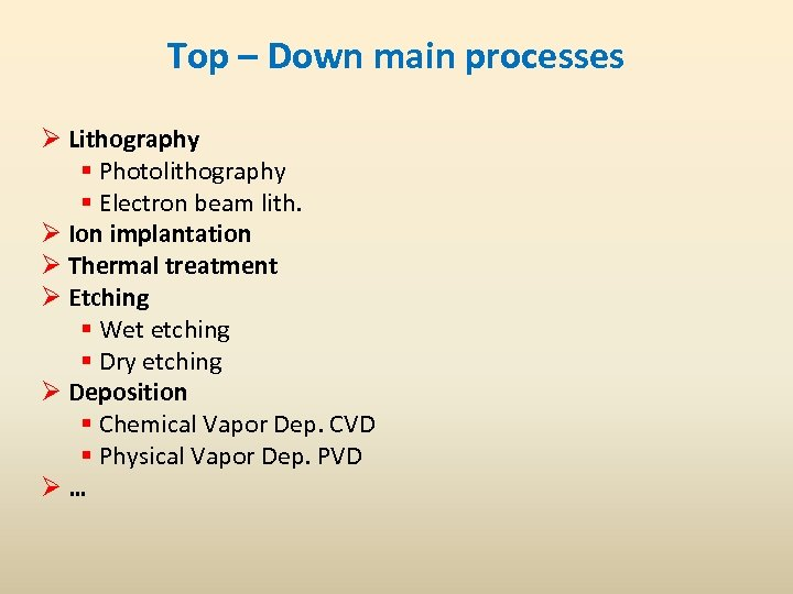 Top – Down main processes Ø Lithography § Photolithography § Electron beam lith. Ø