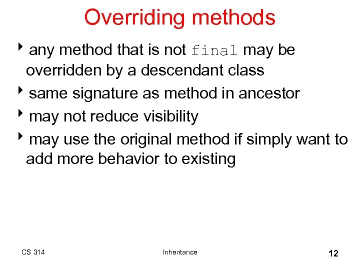 Overriding methods 8 any method that is not final may be overridden by a