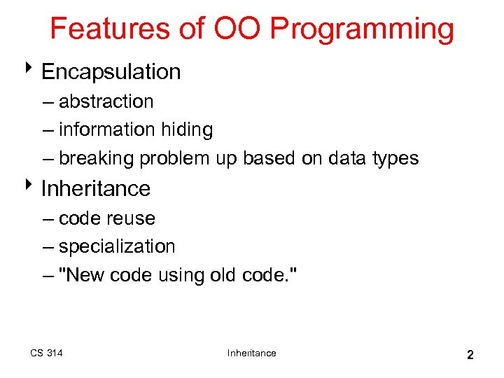 Features of OO Programming 8 Encapsulation – abstraction – information hiding – breaking problem
