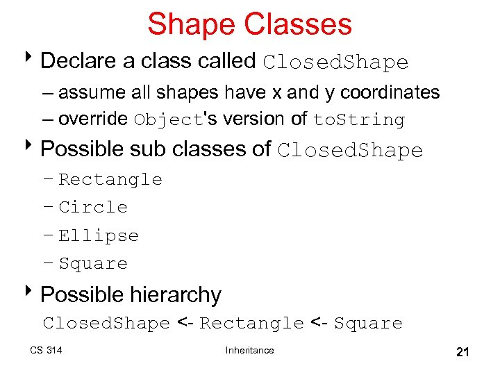 Shape Classes 8 Declare a class called Closed. Shape – assume all shapes have