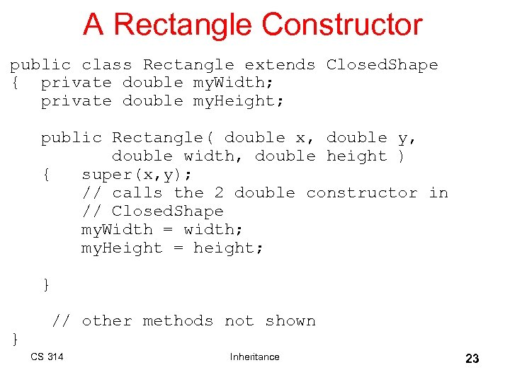 A Rectangle Constructor public class Rectangle extends Closed. Shape { private double my. Width;