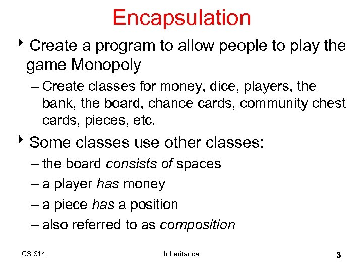 Encapsulation 8 Create a program to allow people to play the game Monopoly –