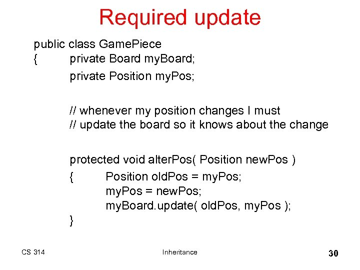Required update public class Game. Piece { private Board my. Board; private Position my.