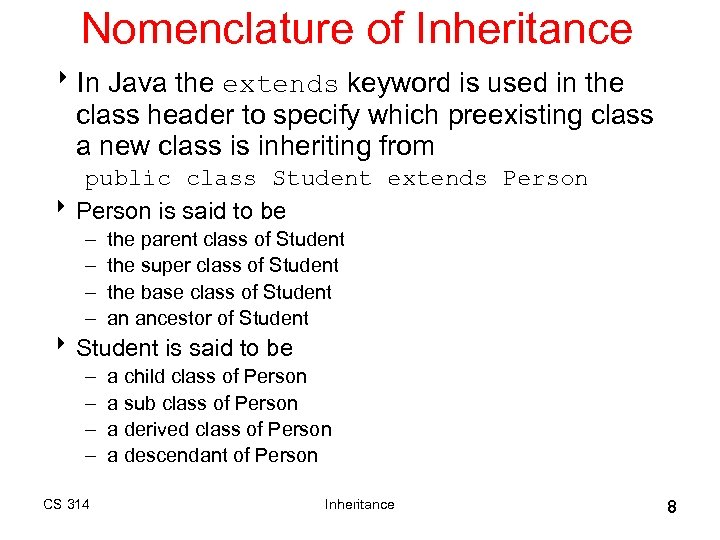 Nomenclature of Inheritance 8 In Java the extends keyword is used in the class