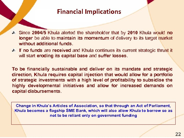 Financial Implications Since 2004/5 Khula alerted the shareholder that by 2010 Khula would no
