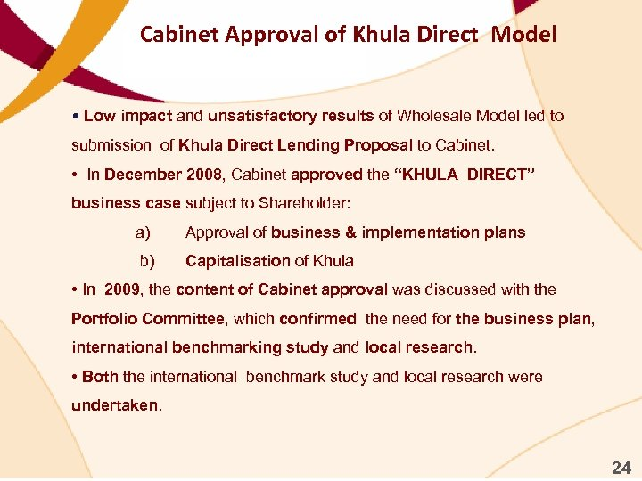 Cabinet Approval of Khula Direct Model • Low impact and unsatisfactory results of Wholesale