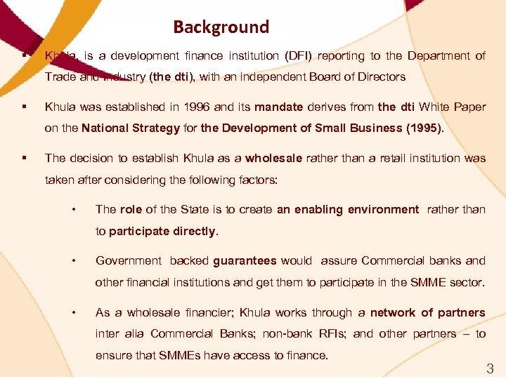 Background § Khula, is a development finance institution (DFI) reporting to the Department of