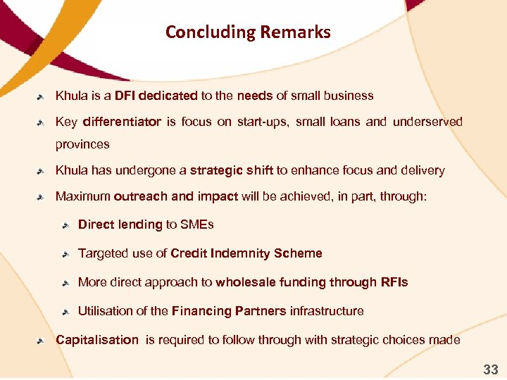 Concluding Remarks Khula is a DFI dedicated to the needs of small business Key