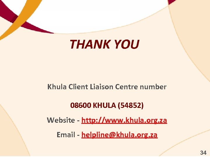THANK YOU Khula Client Liaison Centre number 08600 KHULA (54852) Website - http: //www.