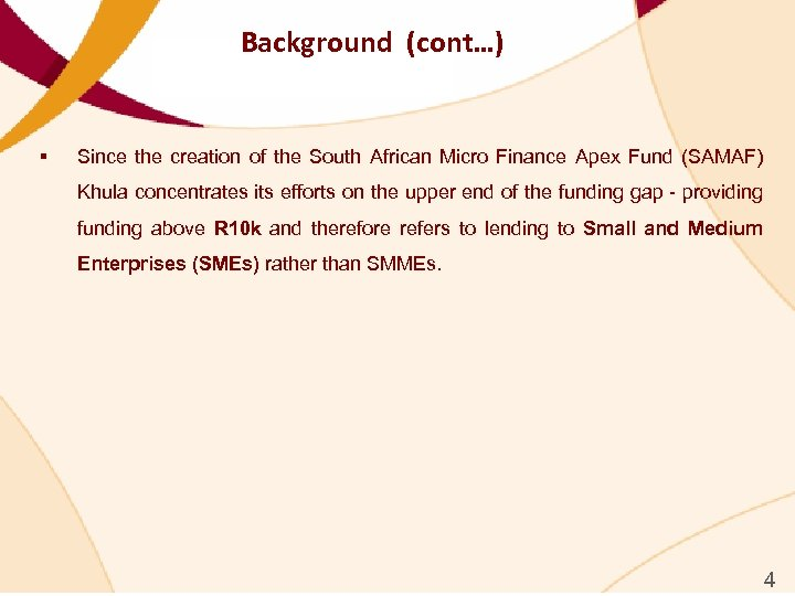 Background (cont…) § Since the creation of the South African Micro Finance Apex Fund