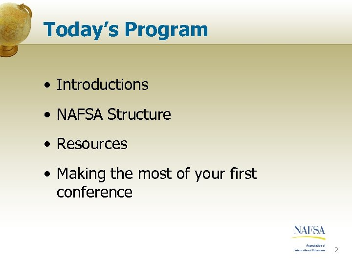Today's Program • Introductions • NAFSA Structure • Resources • Making the most of