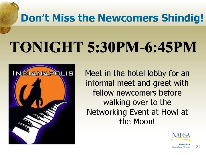 Don't Miss the Newcomers Shindig! Meet in the hotel lobby for an informal meet