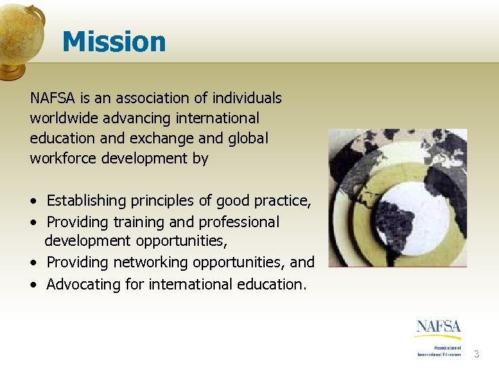 Mission NAFSA is an association of individuals worldwide advancing international education and exchange and
