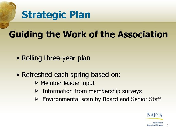 Strategic Plan Guiding the Work of the Association • Rolling three-year plan • Refreshed