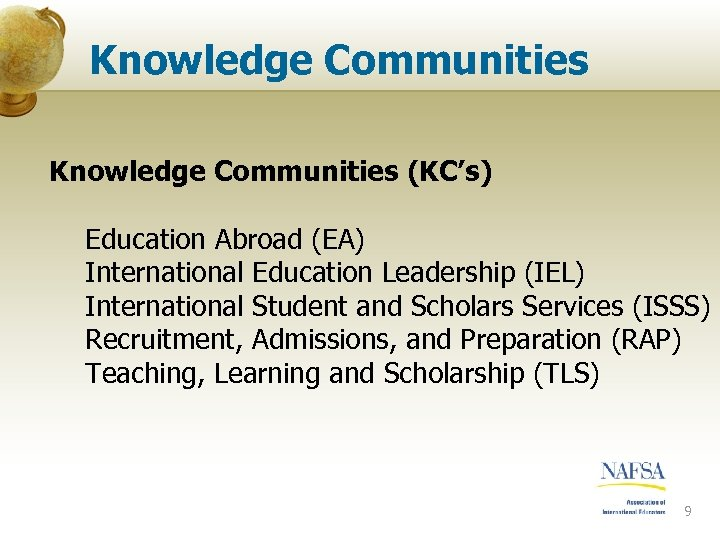 Knowledge Communities (KC's) Education Abroad (EA) International Education Leadership (IEL) International Student and Scholars
