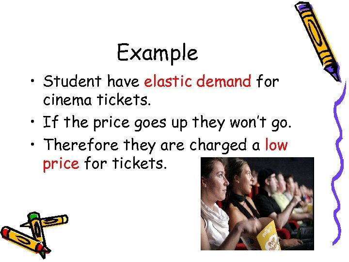 Example • Student have elastic demand for cinema tickets. • If the price goes