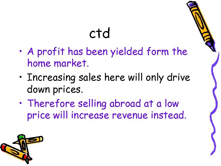 ctd • A profit has been yielded form the home market. • Increasing sales