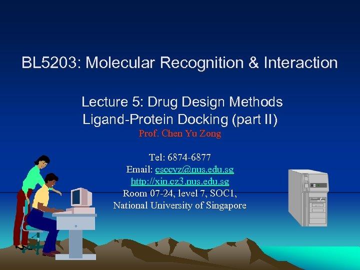 BL 5203: Molecular Recognition & Interaction Lecture 5: Drug Design Methods Ligand-Protein Docking (part