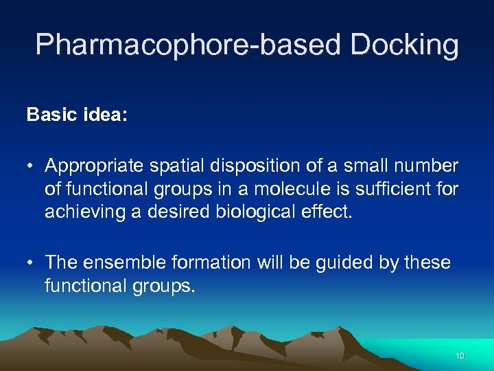 Pharmacophore-based Docking Basic idea: • Appropriate spatial disposition of a small number of functional