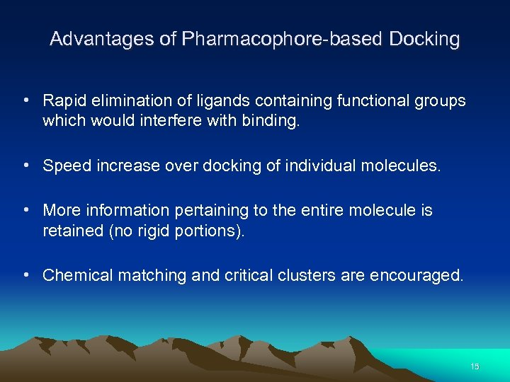 Advantages of Pharmacophore-based Docking • Rapid elimination of ligands containing functional groups which would