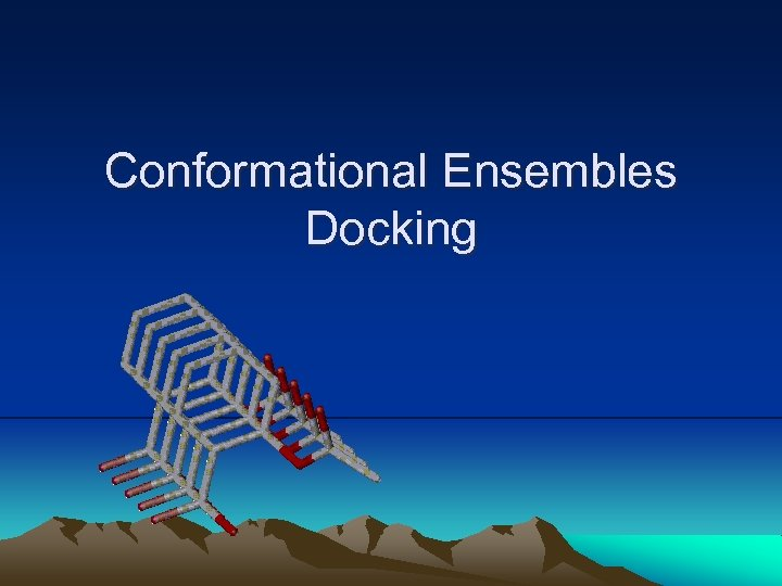 Conformational Ensembles Docking