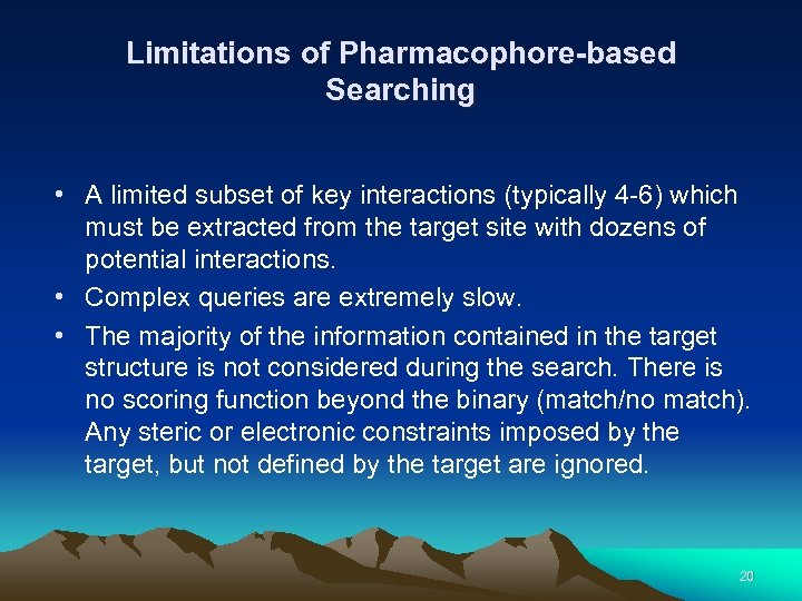 Limitations of Pharmacophore-based Searching • A limited subset of key interactions (typically 4 -6)