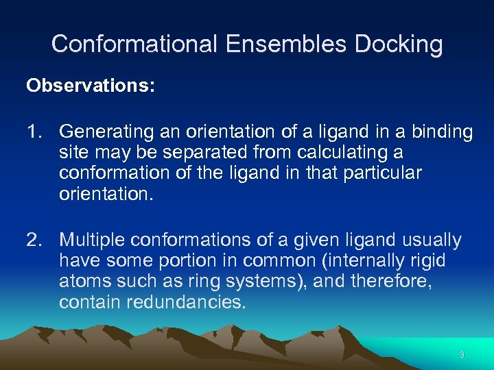 Conformational Ensembles Docking Observations: 1. Generating an orientation of a ligand in a binding