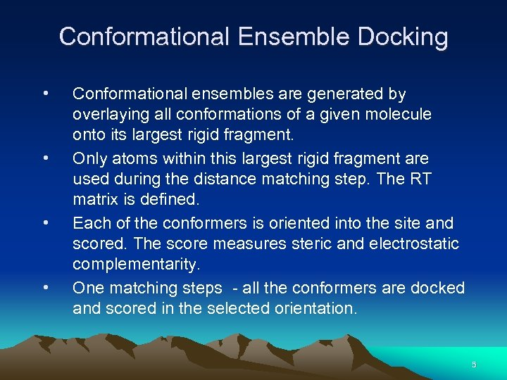 Conformational Ensemble Docking • • Conformational ensembles are generated by overlaying all conformations of