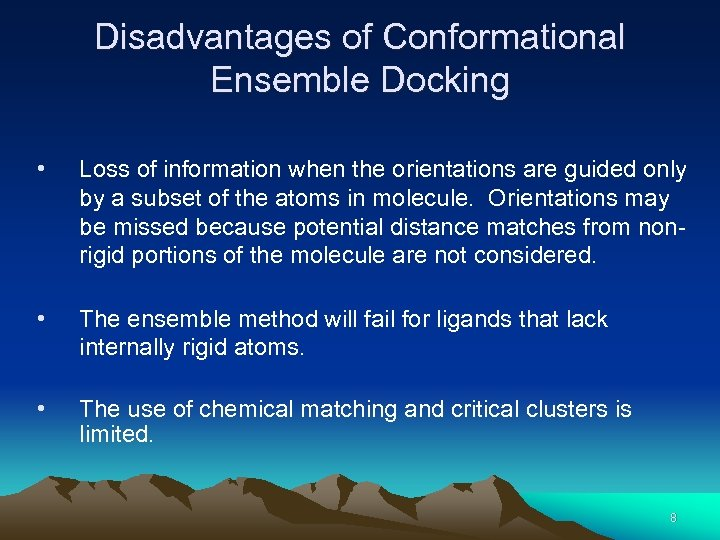 Disadvantages of Conformational Ensemble Docking • Loss of information when the orientations are guided