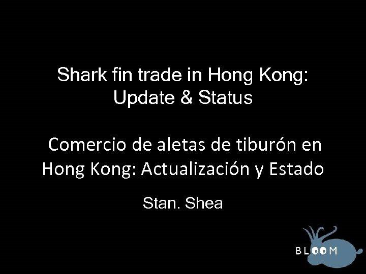 Shark fin trade in Hong Kong: Update & Status Comercio de aletas de tiburón
