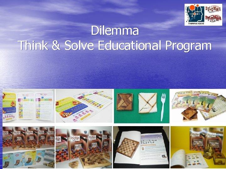 Dilemma Think & Solve Educational Program