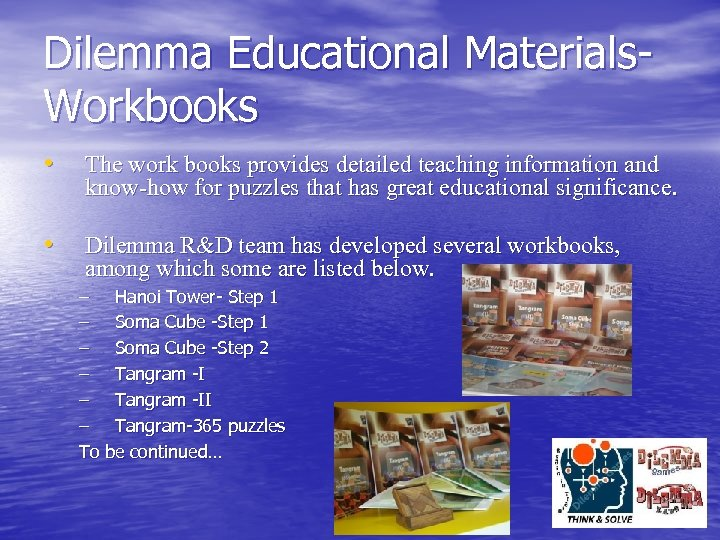 Dilemma Educational Materials. Workbooks • The work books provides detailed teaching information and know-how