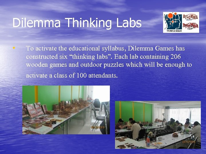 Dilemma Thinking Labs • To activate the educational syllabus, Dilemma Games has constructed six