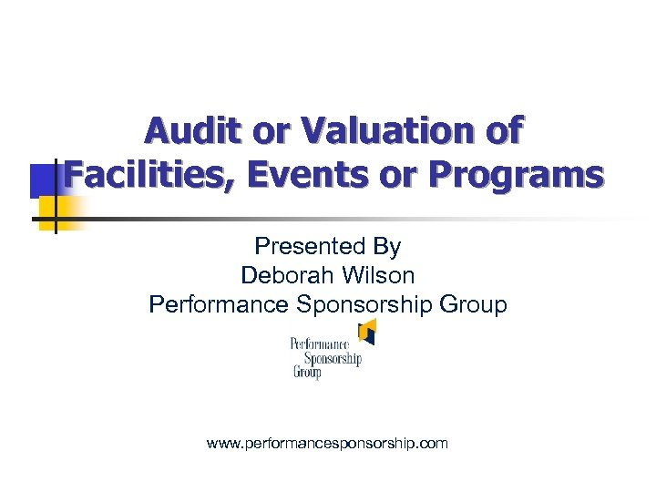Audit or Valuation of Facilities, Events or Programs Presented By Deborah Wilson Performance Sponsorship