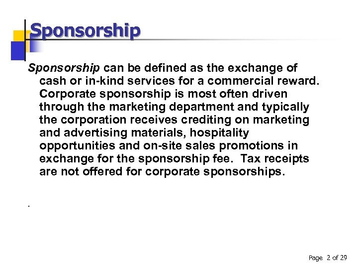 Sponsorship can be defined as the exchange of cash or in-kind services for a