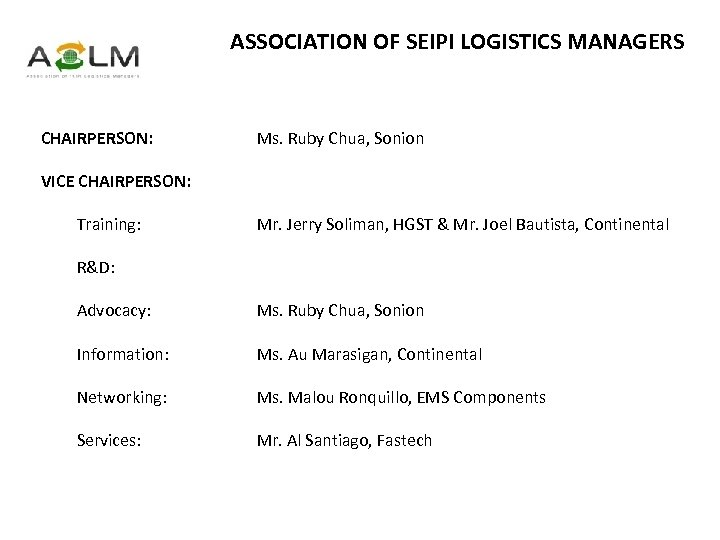 ASSOCIATION OF SEIPI LOGISTICS MANAGERS CHAIRPERSON: Ms. Ruby Chua, Sonion VICE CHAIRPERSON: Training: Mr.